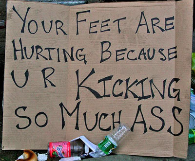 your feet are hurting because you are kicking so much ass sign